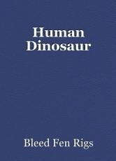 Human Dinosaur