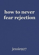 how to never fear rejection