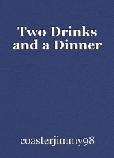 Two Drinks and a Dinner