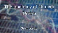 The Anatomy of Human Desire
