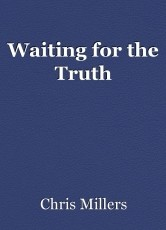 Waiting for the Truth