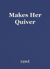 Makes Her Quiver