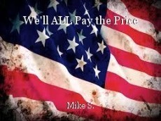 We'll ALL Pay the Price