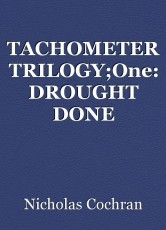 TACHOMETER TRILOGY;One: DROUGHT DONE