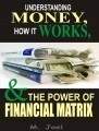 Understanding Money, How It Works and the Power of Financial Matrix