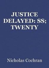 JUSTICE DELAYED: SS; TWENTY