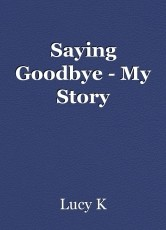 Saying Goodbye - My Story