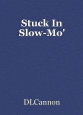 Stuck In Slow-Mo'