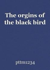 The orgins of the black bird