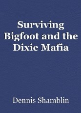 Surviving Bigfoot and the Dixie Mafia