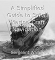 A Simplified Guide to Small Marine Craft Navigation.