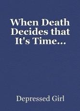 When Death Decides that It's Time...