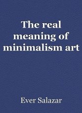 The real meaning of minimalism art