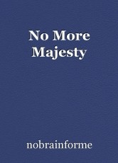 No More Majesty