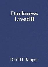 Darkness LivedB