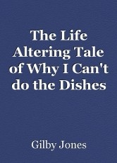 The Life Altering Tale of Why I Can't do the Dishes