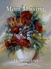 Mom Missing.