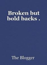 Broken but bold backs .