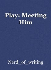 Play: Meeting Him