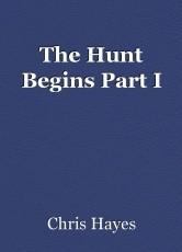 The Hunt Begins Part I