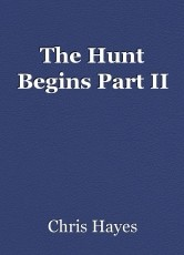 The Hunt Begins Part II