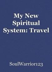 My New Spiritual System: Travel