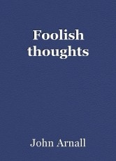 Foolish thoughts