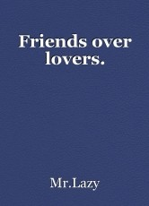Friends over lovers.