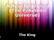 A New Beginning (The Pokemon Universe)