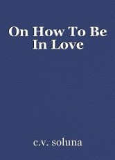 On How To Be In Love