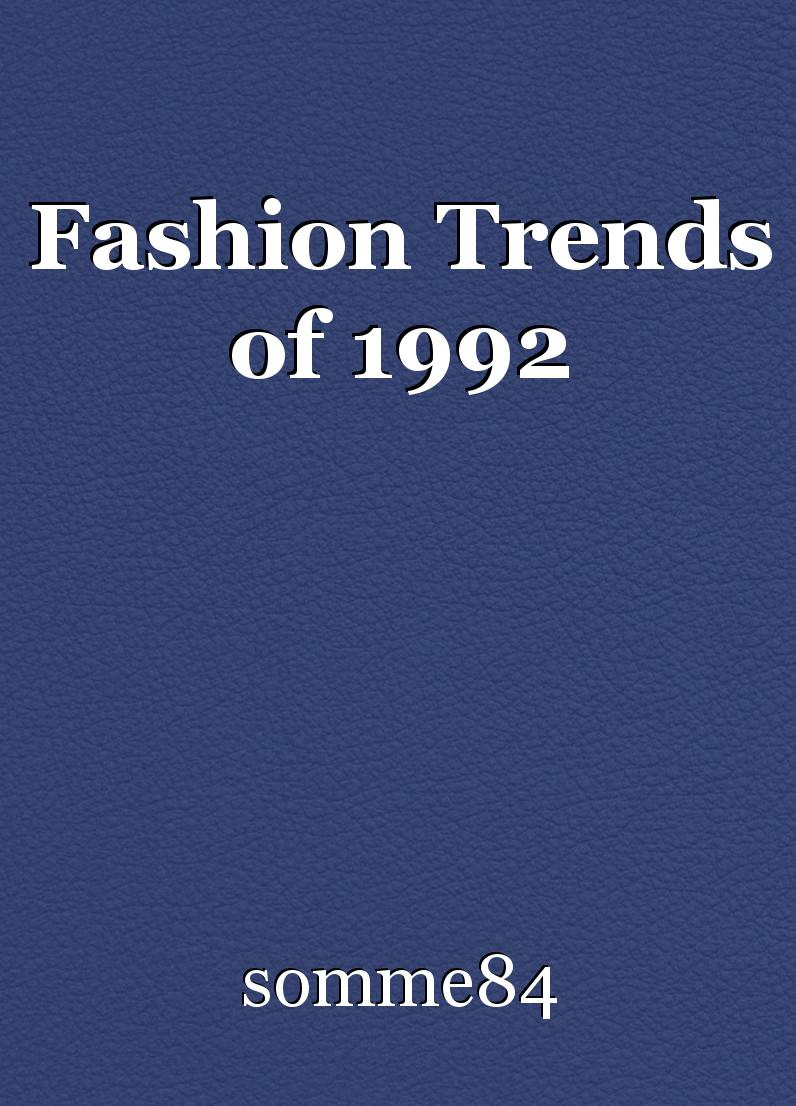 fashion trends of 1992  essay by somme84