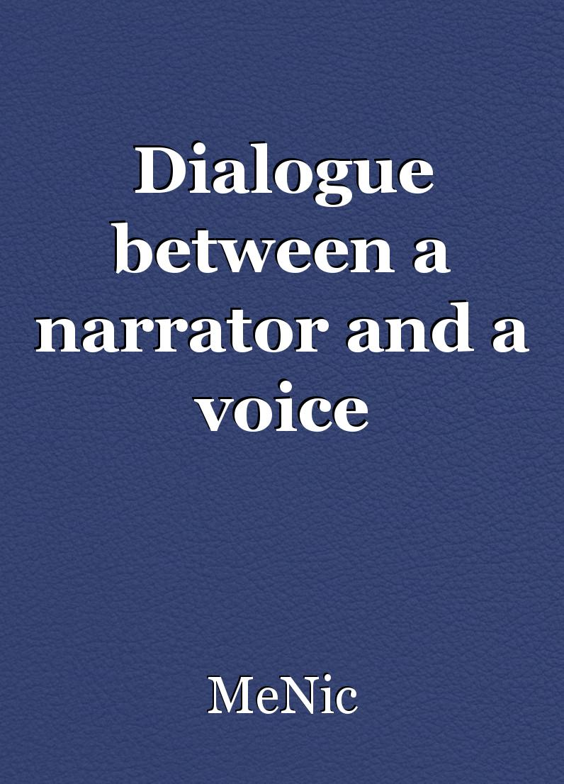 Dialogue between a narrator and a voice, short story by MeNic