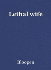 Lethal wife