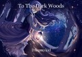 To The Dark Woods