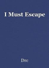 I Must Escape