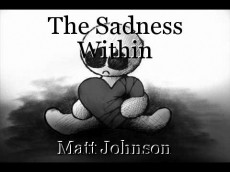 The Sadness Within