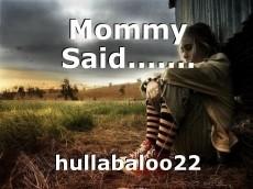 Mommy Said.......