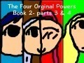 The Four Original Powers - Parts 3 & 4