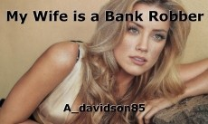 My Wife is a Bank Robber