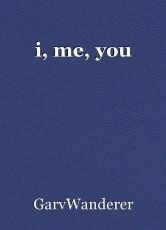 i, me, you