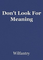 Don't Look For Meaning