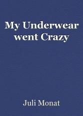 My Underwear went Crazy
