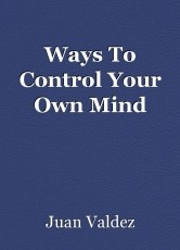 Ways To Control Your Own Mind