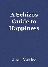 A Schizos Guide to Happiness