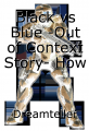Black vs Blue -Out of Context Story- How to make Enemies - by Trainwreck