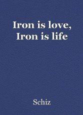 Iron is love, Iron is life