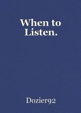 When to Listen.