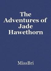 The Adventures of Jade Hawethorn