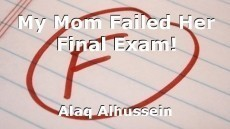 My Mom Failed Her Final Exam!