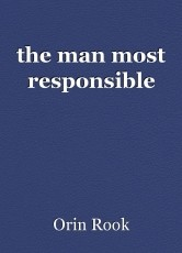 the man most responsible